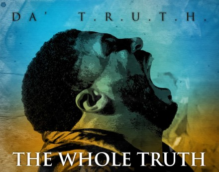 "DA' T.R.U.T.H. RELEASES TWO NEW EXCLUSIVE SINGLES FROM HIS UPCOMING RELEASE ""THE WHOLE TRUTH"""