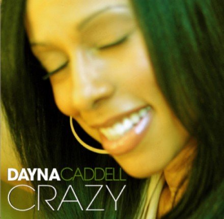 "EXCLUSIVE NEW MUSIC: DAYNA CADDELL ""CRAZY"""