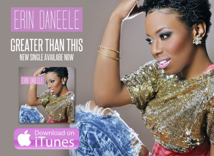 "FORMER GOSPEL DREAM FINALIST, ERIN DANEELE, RELEASES NEW SINGLE ""GREATER THAN THIS"""