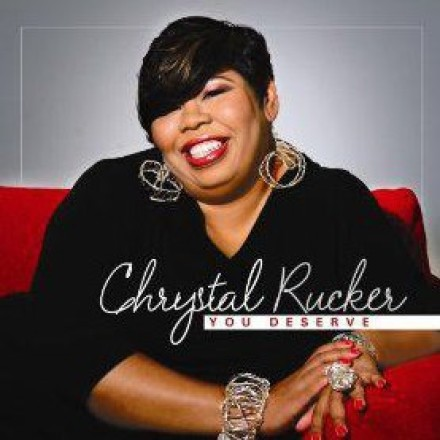 "CHRYSTAL RUCKER ""YOU DESERVE"""
