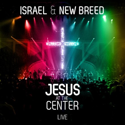 "ISRAEL AND NEW BREED ""JESUS AT THE CENTER"""