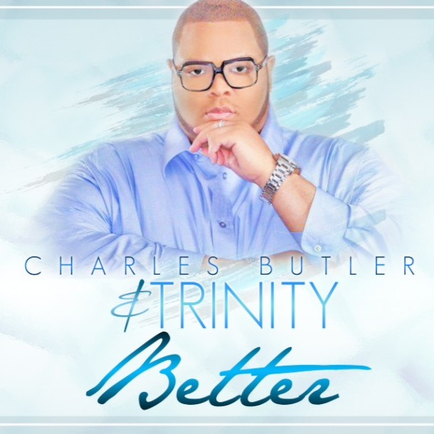 "NEW MUSIC: CHARLES BUTLER & TRINITY ""BETTER"""
