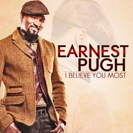 "NEW MUSIC: HEAR EARNEST PUGH'S NEW SINGLE ""I BELIEVE YOU MOST"""