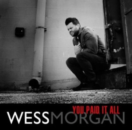 "NEW VIDEO: WESS MORGAN ""YOU PAID IT ALL"""
