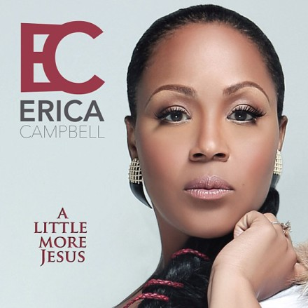 "ERICA CAMPBELL'S NEW SINGLE ""A LITTLE MORE JESUS"" AVAILABLE JUNE 25TH!"
