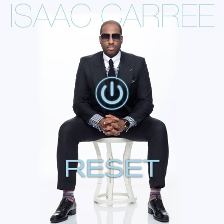 "ISAAC CARREE DROPS SOPHOMORE CD ""RESET"" ON JUNE 25TH!"