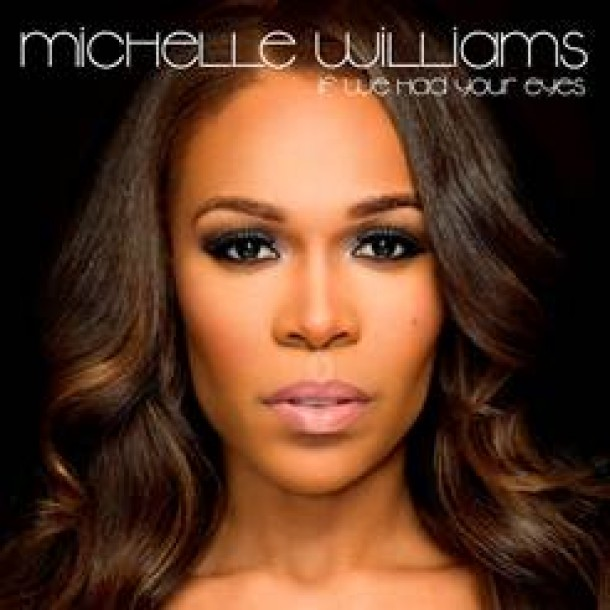 "NEW MUSIC: MICHELLE WILLIAMS ""IF WE HAD YOUR EYES"""