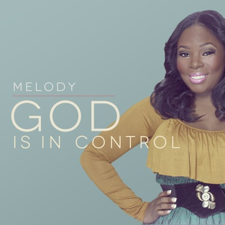 "MELODY LAURE ""GOD IS IN CONTROL"""