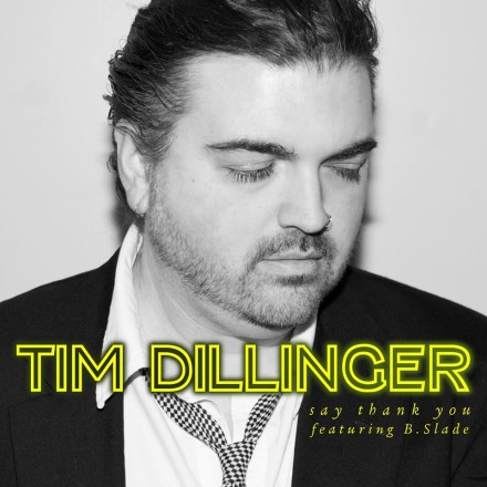 "NEW MUSIC: TIM DILLINGER FT. B. SLADE ""SAY THANK YOU"""