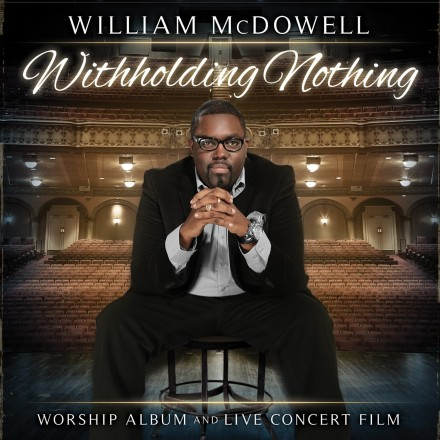 "WILLIAM MCDOWELL KNOCKS LECRAE OUT THE #1 SPOT WITH ""WITHHOLDING NOTHING!"" TOP 10 GOSPEL CD'S OF THE WEEK!"