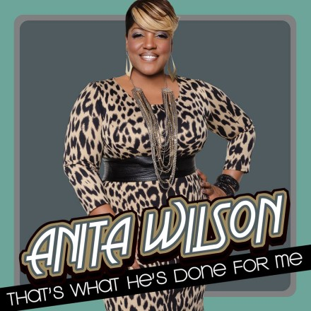 "NEW MUSIC: ANITA WILSON ""THAT'S WHAT HE'S DONE FOR ME"""