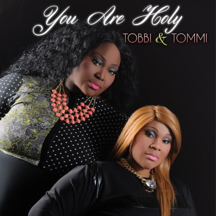 "NEW MUSIC: TOBBI & TOMMI ""YOU ARE HOLY"""