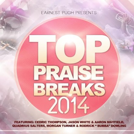 EARNEST PUGH PRESENTS THE TOP PRAISE BREAKS OF 2014!
