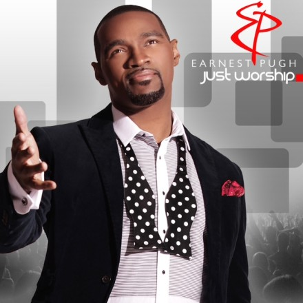 "EARNEST PUGH PREPS NEW ""JUST WORSHIP EP"" FOR AUGUST 26TH RELEASE!"
