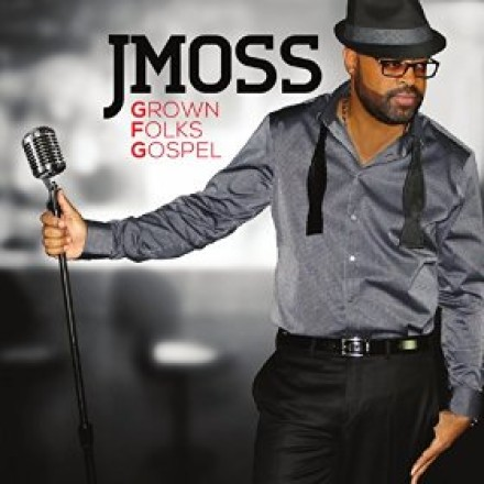 "J. MOSS ""GROWN FOLKS GOSPEL"""