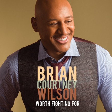 "BRIAN COURTNEY WILSON ""WORTH FIGHTING FOR"""