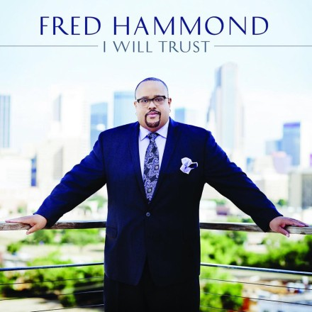 "FRED HAMMOND ""I WILL TRUST"""