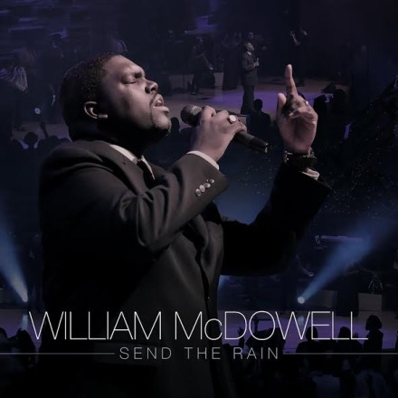 "NEW MUSIC: WILLIAM MCDOWELL ""SEND THE RAIN"""