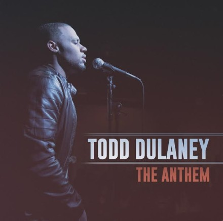 "NEW MUSIC: TODD DULANEY ""THE ANTHEM"""