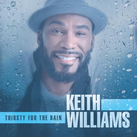 "NEW MUSIC: KEITH WILLIAMS ""THIRSTY FOR THE RAIN snippet"""