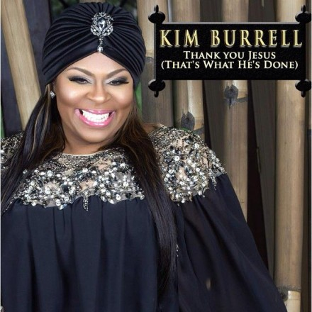 "NEW MUSIC: KIM BURRELL ""THANK YOU JESUS (THAT'S WHAT HE'S DONE FOR ME)"""