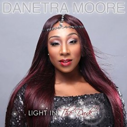 "DANETRA MOORE ""LIGHT IN THE DARK"""