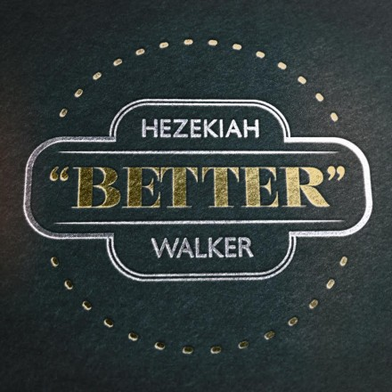 "NEW MUSIC: HEZEKIAH WALKER ""BETTER"""
