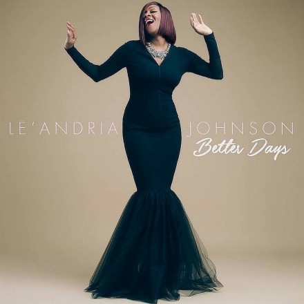 "NEW MUSIC: LE'ANDRIA JOHNSON RELEASES HIGHLY ANTICIPATED NEW SINGLE ""BETTER DAYS"""