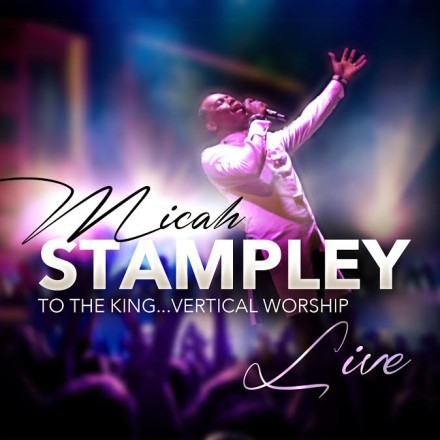 "MICAH STAMPLEY ""TO THE KING…VERTICAL WORSHIP"""