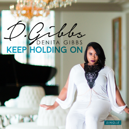 "INDIE SPOTLIGHT: DENITA GIBBS ""KEEP HOLDING ON"""