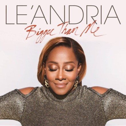 "NEW MUSIC: LE'ANDRIA ""BIGGER THAN ME"""