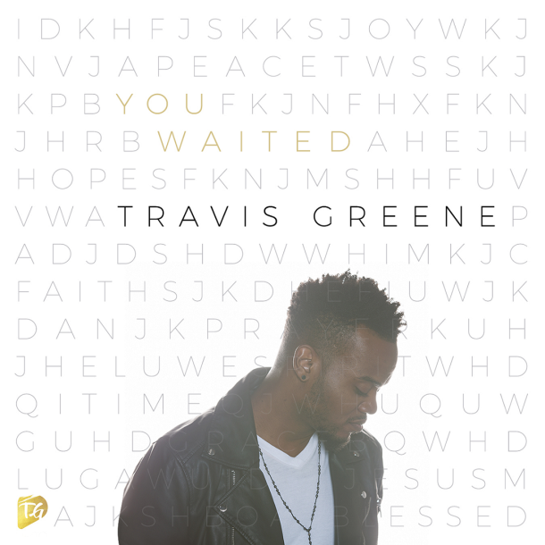 "NEW MUSIC: TRAVIS GREENE ""YOU WAITED"""