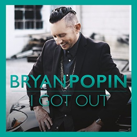 "BRYAN POPIN RELEASES NEW CD ""I GOT OUT"""