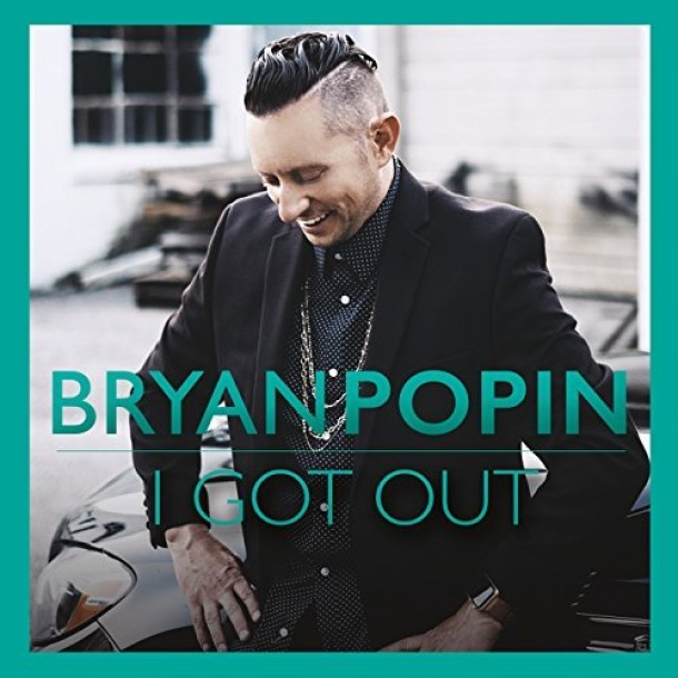 """BRYAN POPIN RELEASES NEW CD """"I GOT OUT"""""""