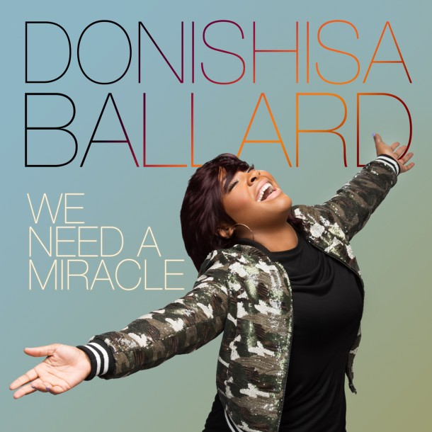 "CHARLES JENKINS PROTEGE DONISHA BALLARD RELEASES DEBUT SINGLE ""WE NEED A MIRACLE"""