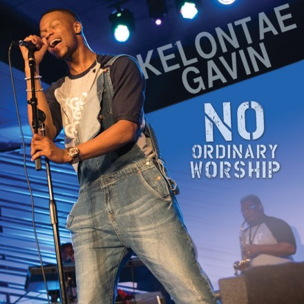 "NEW MUSIC: KELONTAE GAVIN ""NO ORDINARY WORSHIP"""